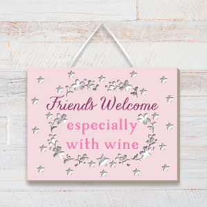 Friends welcome especially with wine – Friend Wooden Plaque Birthday Gifts