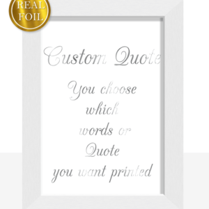 Your Favourite Quote – Poem – Saying – Verse – Metallic Foiled Print Anniversary Gifts